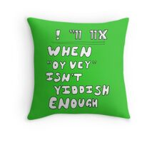 "When ""Oy vey"" isn't Yiddish enough (version 1) Throw Pillow"