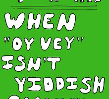 "When ""Oy vey"" isn't Yiddish enough (version 1) by abcdoug"