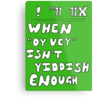 "When ""Oy vey"" isn't Yiddish enough (version 1) Metal Print"
