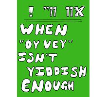 "When ""Oy vey"" isn't Yiddish enough (version 1) Photographic Print"
