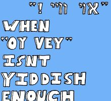 "When ""Oy vey"" isn't Yiddish enough (version 2) by abcdoug"
