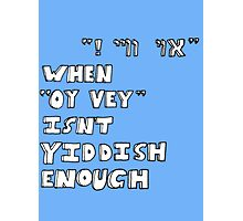 "When ""Oy vey"" isn't Yiddish enough (version 2) Photographic Print"