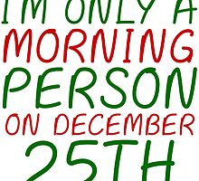I'M ONLY A MORNING PERSON ON DECEMBER 25TH (HOODIE) by Divertions