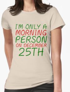 I'M ONLY A MORNING PERSON ON DECEMBER 25TH (HOODIE) Womens Fitted T-Shirt