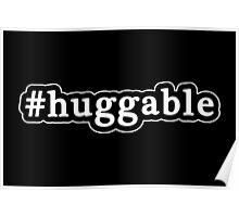Huggable - Hashtag - Black & White Poster