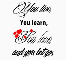 You Live, You Learn, You Love,  And you let go Unisex T-Shirt