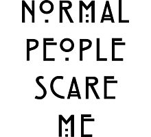 Normal people scare me Photographic Print
