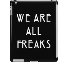 We are all freaks iPad Case/Skin