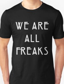 We are all freaks Unisex T-Shirt