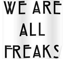 We are all freaks Poster