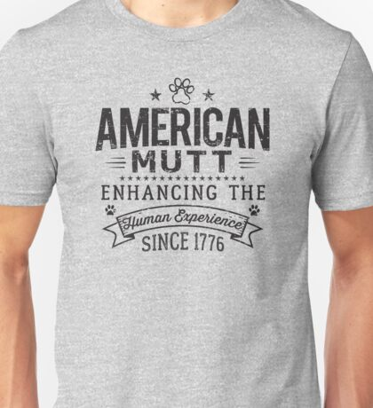 American Mutt ~ Enhancing the Human Experience Since 1776 Unisex T-Shirt
