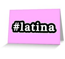 Latina - Hashtag - Black & White Greeting Card