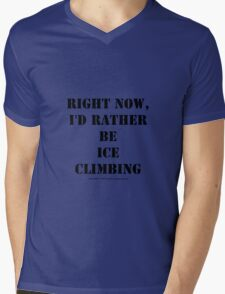 Right Now, I'd Rather Be Ice Climbing - Black Text Mens V-Neck T-Shirt
