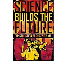 Science Builds The Future Photographic Print