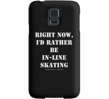 Right Now, I'd Rather Be In-Line Skating - White Text Samsung Galaxy Case/Skin