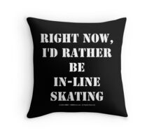 Right Now, I'd Rather Be In-Line Skating - White Text Throw Pillow