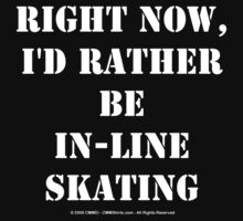 Right Now, I'd Rather Be In-Line Skating - White Text by cmmei