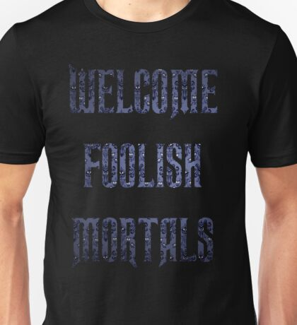 Welcome Foolish Mortals  Unisex T-Shirt