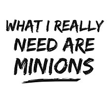 What I Really Need Are Minions Photographic Print