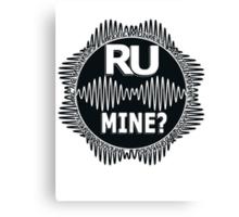 R U Mine? White text. Blk/Blk Canvas Print