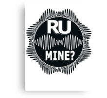 R U Mine? White text. Blk/Blk Canvas Print
