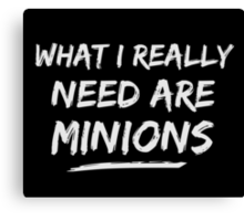 What I Really Need Are Minions Canvas Print