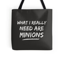 What I Really Need Are Minions Tote Bag