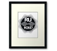 R U Mine? White Text, Gry/Blck Framed Print