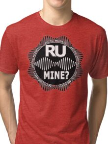 R U Mine? White Text, Blk/Wht Tri-blend T-Shirt