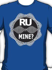 R U Mine? White Text, Gry/Blck T-Shirt