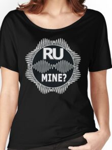 R U Mine? White Text, Gry/Blck Women's Relaxed Fit T-Shirt