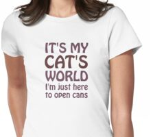 Its My Cats World - I Just Open Cans Womens Fitted T-Shirt