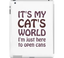 Its My Cats World - I Just Open Cans iPad Case/Skin