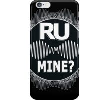 R U Mine? White text. Blk/Blk iPhone Case/Skin