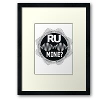 R U Mine? White Text, Gry/Wht Framed Print