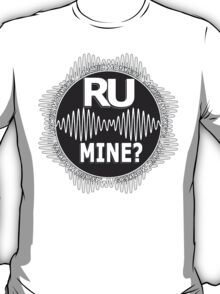 R U Mine? White Text, Gry/Wht T-Shirt