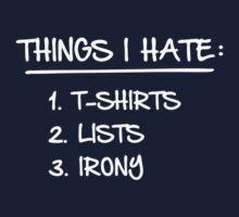 T-Shirt List of Ironic Things I Hate by TheShirtYurt