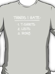 T-Shirt List of Ironic Things I Hate T-Shirt