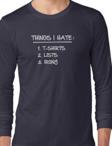 T-Shirt List of Ironic Things I Hate Long Sleeve T-Shirt