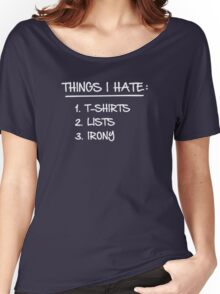 T-Shirt List of Ironic Things I Hate Women's Relaxed Fit T-Shirt