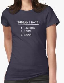 T-Shirt List of Ironic Things I Hate Womens Fitted T-Shirt