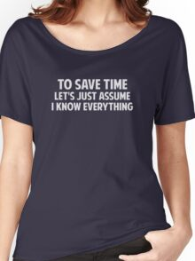 To Save Time Let's Just Assume I Know Everything Women's Relaxed Fit T-Shirt