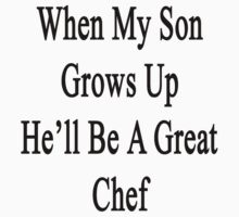 When My Son Grows Up He'll Be A Great Chef  by supernova23