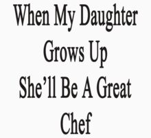 When My Daughter Grows Up She'll Be A Great Chef  by supernova23