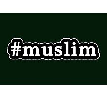 Muslim - Hashtag - Black & White Photographic Print