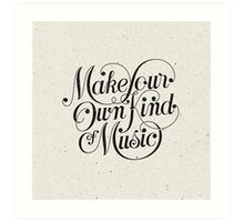 Make Your Own Kind of Music - light Art Print
