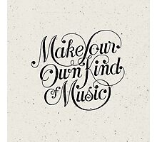 Make Your Own Kind of Music - light Photographic Print