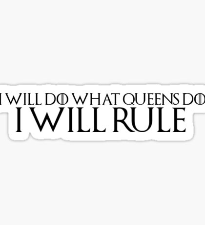 "Game of Thrones Quote 1: ""I will do what queens do, I will rule"" Sticker"