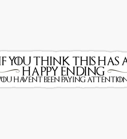 "Game of Thrones Quote 2: ""If you think this has a happy ending, you haven't been paying attention"" Sticker"