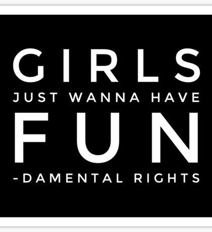Girls Just Wanna Have Fun Fundamental Human Rights stickers Sticker